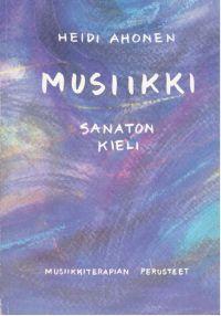 Musiikki – sanaton kieli : musiikkiterapian perusteet: Finnish